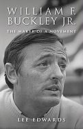 William F. Buckley JR.: The Maker of a Movement