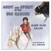 Kelso, Mary Jean: Andy and Spirit in the Big Rescue