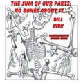 No Bones About It: The Sum of Our Parts - Kirk, Bill