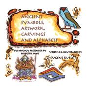 Ruble, Eugene: ANCIENT SYMBOLS, ARTWORK, CARVINGS AND ALPHABETS