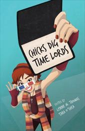 Chicks Dig Time Lords: A Celebration of Doctor Who by the Women Who Love It - Thomas, Lynne M. / O'Shea, Tara
