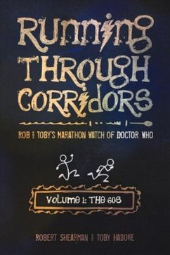 Running Through Corridors, Volume 1: The 60s: Rob and Toby's Marathon Watch of Doctor Who - Shearman, Robert Hadoke, Toby