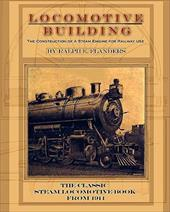 Locomotive Building: Construction of a Steam Engine for Railway Use - Flanders, Ralph E.