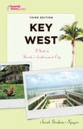 Key West: A Guide to Florida's Southernmost City - Goodwin-Nguyen, Sarah