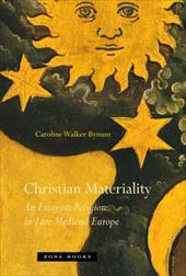 Christian Materiality: An Essay on Religion in Late Medieval Europe - Bynum, Caroline Walker