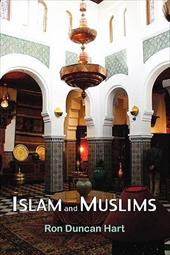 Islam and Muslims: Religion, History and Ethnicity - Hart, Ron Duncan
