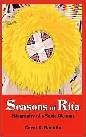 Seasons of Rita: Biography of a Sauk Woman - Carol K. Rachlin