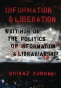 Information and Liberation: Writings on the Politics of Information and Librarianship - Durrani, Shiraz