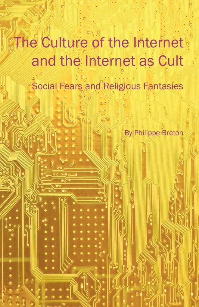 The Culture of the Internet and the Internet as Cult als Taschenbuch von Philippe Breton - Litwin Books, LLC