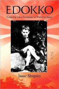 Edokko: Growing Up a Foreigner in Wartime Japan - Isaac Shapiro