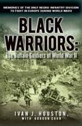 Black Warriors: The Buffalo Soldiers of World War II - Ivan J. Houston, with Gordon Cohn