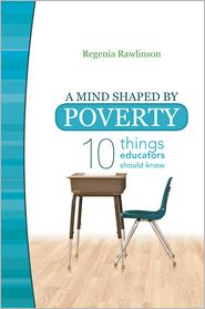 A Mind Shaped by Poverty: Ten Things Educators Should Know - Regenia Rawlinson