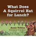 What Does a Squirrel Eat for Lunch? - Anne Tobias