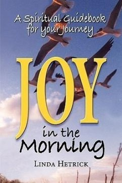 Joy in the Morning, a Spiritual Guidebook for Your Journey - Hetrick, Linda