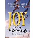 Joy in the Morning, a Spiritual Guidebook for Your Journey - Linda Hetrick