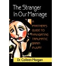 The Stranger in Our Marriage, a Partners Guide to Navigating Traumatic Brain Injury - Dr Colleen Morgan