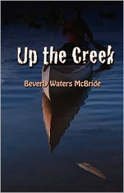 Up The Creek - Beverly Waters Mcbride