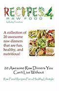 20 Awesome Raw Dinners You Can't Live Without: Raw Food Recipes For A Heathly Lifestyle