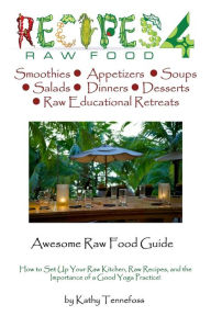 Awesome Raw Food Guide: From How to Set up Your Raw Kitchen to the Importance of Yoga - Kathy Tennefoss