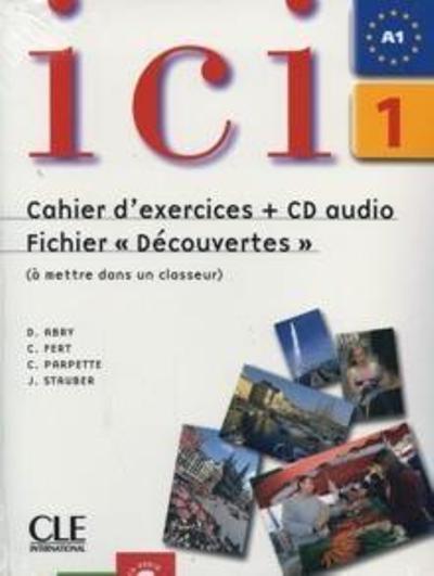 Ici 1. Cahier d'exercices. Fichier ''Découvertes'' Version Internationale. Fichier complémentaire