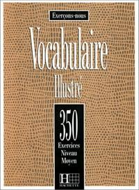 Exercons-nous: Vocabulaire Illustre: 350 Exercices Niveau Moyen - Peter Watcyn-Jones Francis Prouillac