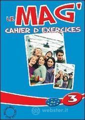 Le Mag. Cahier d'exercices. Per la Scuola media