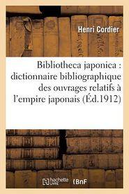 Bibliotheca Japonica: Dictionnaire Bibliographique Des Ouvrages Relatifs A L'Empire Japonais