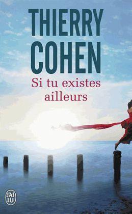 Littérature générale: Si tu existes ailleurs - Cohen, Thierry