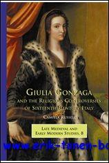 Giulia Gonzaga and the Religious Controversies of Sixteenth-Century Italy, - C. Russell;