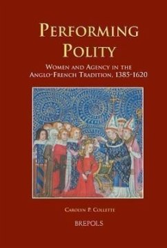 Performing Polity: Women and Agency in the Anglo-French Tradition, 1385-1620 - Collette, Carolyn P.