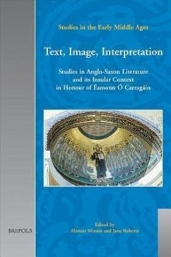 Text, Image, Interpretation: Studies in Anglo-Saxon Literature and Its Insular Context in Honour of Amonn O Carragin - Herausgeber: Minnis, Alastair Roberts, Jane