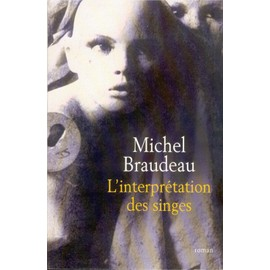 L'interprétation des singes - roman - Michel Braudeau