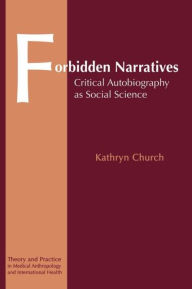 Forbidden Narratives: Critical Autobiography as Social Science - Kathryn Church