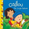 Caillou: The Jungle Explorer - Sarah Margaret Johanson