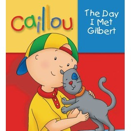 Caillou The Day I Met Gilbert - Christine L Heureux
