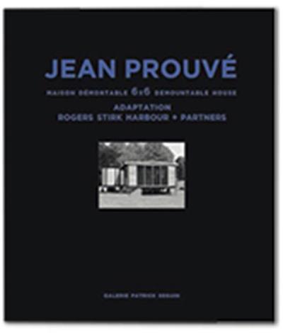 Jean Prouve: Maison Demontable 6x6 Demountable House: Adaptation Rogers Stirk Harbour+Partners, 1944-2015