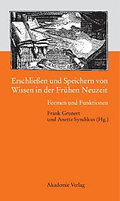 Erschließen und Speichern von Wissen in der Frühen Neuzeit: Formen und Funktionen