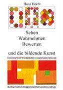 Hecht, Hans: Sehen-Wahrnehmen-Bewerten- und die bildende Kunst