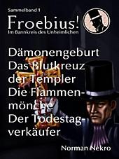 Froebius! Im Bannkreis des Unheimlichen