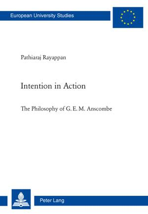 Intention in Action The Philosophy of G. E. M. Anscombe
