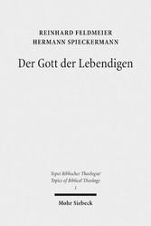 Der Gott der Lebendigen - Eine biblische Gotteslehre - Reinhard Feldmeier, Hermann Spieckermann