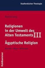Religionen in Der Umwelt Des Alten Testaments III: Agyptische Religion - Manfred Gorg