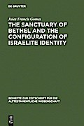 The Sanctuary of Bethel and the Configuration of Israelite Identity - Jules Francis Gomes