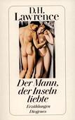 Der Mann, der Inseln liebte. Erzählungen. Zürich: Diogenes, 1990. 257 Seiten. Kartoniert. - Lawrence, David H.