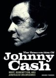 The Resurrection of Johnny Cash. Hurt, Redemption, and American Recordings. - Thomson, Graeme