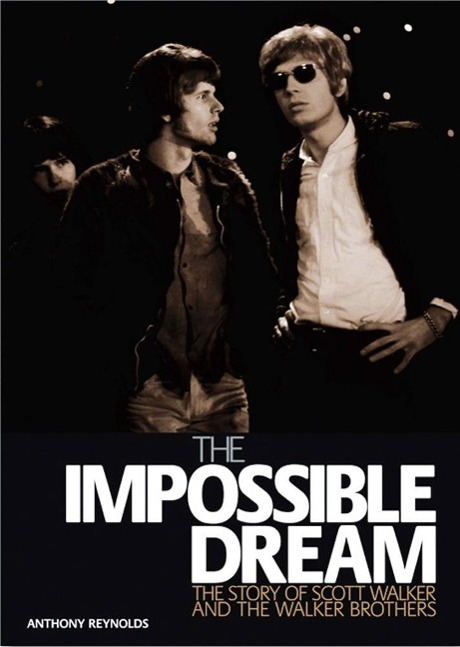 The Impossible Dream: The Story of Scott Walker and the Walker Brothers als Buch von Anthony Reynolds - Edition Olms