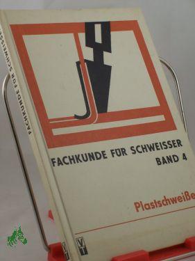 Plastschweissen / hrsg. von Günther Thieme. Autoren: Richard Kaufhold ... - Fachkunde für Schweisser