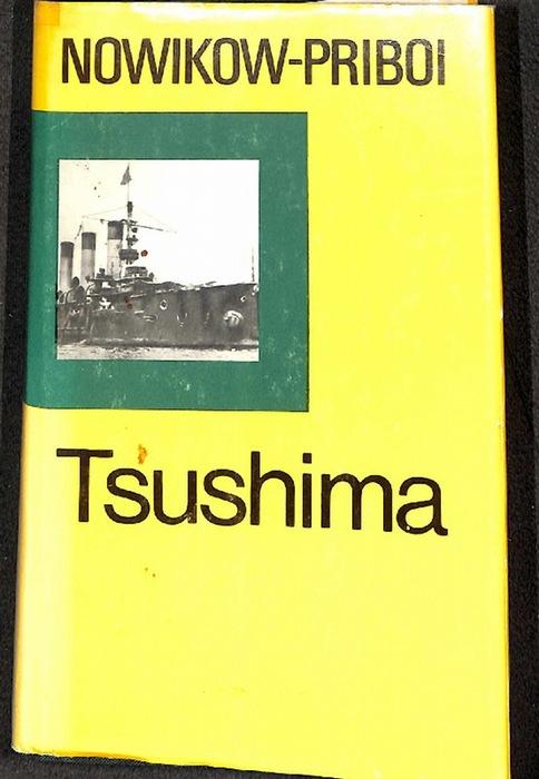 Tsushima eine Dokumentation der Seeschlacht in der  Koreastraße zwischen der japanischen Flotte unter Admiral To-go- Heihachiro und einem russischen Geschwader unter dem Kommando von Admiral Sinowi Petrowitsch Roschestwenski von A.S. Nowikow-Priboi - Nowikow-Priboi, A.S.