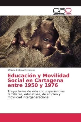 Educación y Movilidad Social en Cartagena entre 1950 y 1976 - Trayectorias de vida con experiencias familiares, educativas, de empleo y movilidad intergeneracional - Arellano Cartagena, William