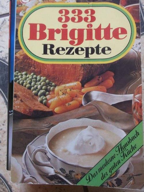 333 Brigitte Rezepte. Das moderne Hausbuch der guten Küche / Dreihundertdreiunddreissig Brigitte-Rezepte /Goldmann-Kochbücher Nr.  10102 - BRIGITTE